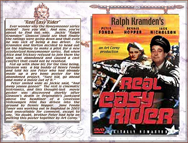 "Jackie Gleason's ""Real Easy Rider"".  Ralph Kramden is no doubt the Real Easy Rider."